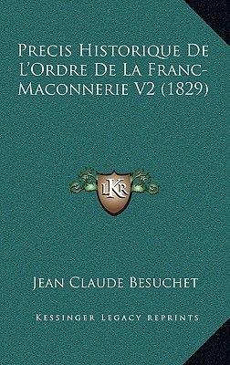 Precis Historique de L'Ordre de La Franc-Maconnerie V2 (1829) (French, Hardcover): Jean Claude Besuchet