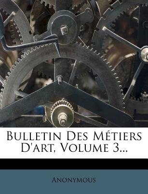 Bulletin Des M Tiers D'Art, Volume 3... (English, French, Paperback):