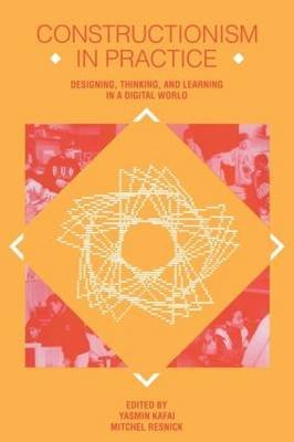 Constructionism in Practice - Designing, Thinking, and Learning in A Digital World (Paperback, Second): Yasmin B. Kafai,...