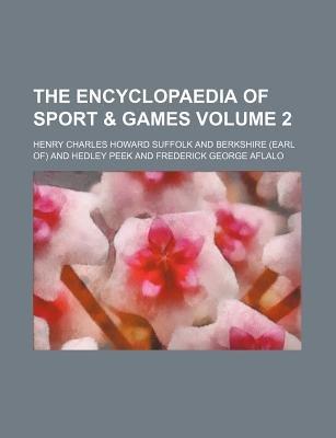 The Encyclopaedia of Sport & Games Volume 2 (Paperback): Henry Charles Howard Berkshire