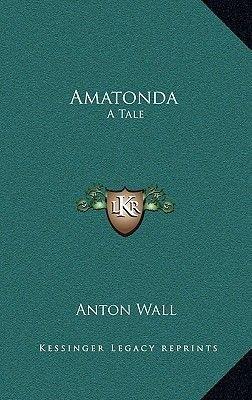 Amatonda - A Tale (Hardcover): Anton Wall