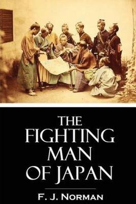 The Fighting Man of Japan (Paperback): F.J. Norman