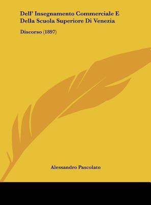 Dell' Insegnamento Commerciale E Della Scuola Superiore Di Venezia - Discorso (1897) (English, Italian, Hardcover):...