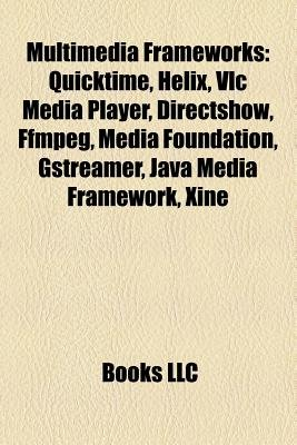 Multimedia Frameworks - Quicktime, Helix, VLC Media Player