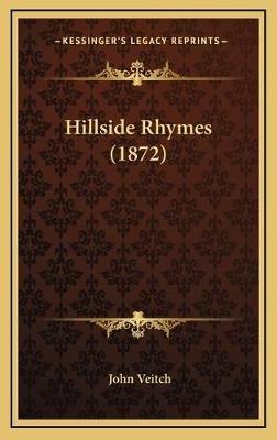 Hillside Rhymes (1872) (Hardcover): John Veitch