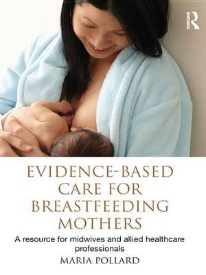 Evidence-based Care for Breastfeeding Mothers - A Resource for Midwives and Allied Healthcare Professionals (Electronic book...