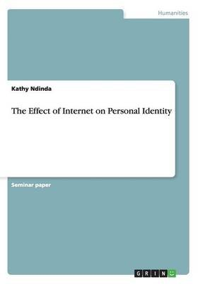 The Effect of Internet on Personal Identity (Paperback): Kathy Ndinda
