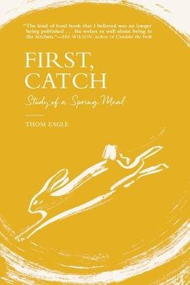 First, Catch - Study of a Spring Meal (Hardcover): Thom Eagle