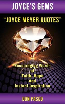 Joyce Meyer Quotes - Encouraging Words of Faith, Hope and Instant Inspiration (Paperback): Don Pasco