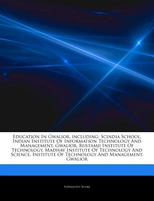 Articles on Education in Gwalior, Including - Scindia School, Indian Institute of Information Technology and Management,...