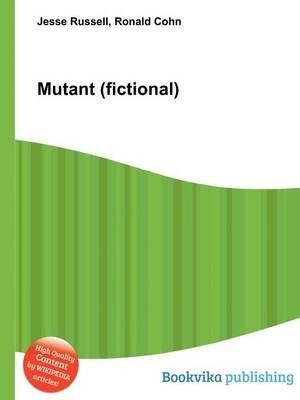 Mutant (Fictional) (Paperback): Jesse Russell, Ronald Cohn