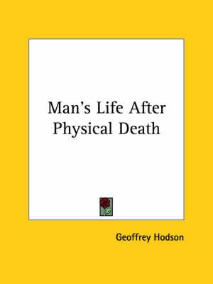 Man's Life After Physical Death (Paperback): Geoffrey Hodson