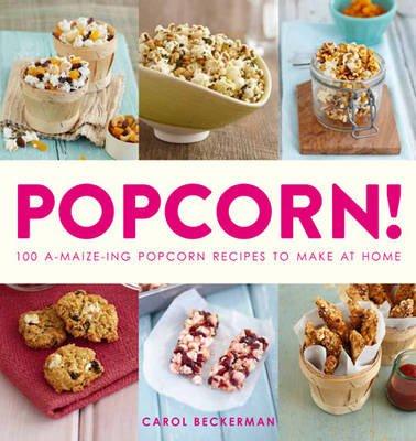 Popcorn! - 100 A-maize-ing Recipes to Make at Home (Paperback): Carol Beckerman, Andrea Robson