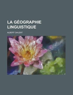 La Geographie Linguistique (English, French, Paperback): Albert Dauzat