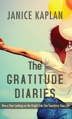 The Gratitude Diaries - How a Year Looking on the Bright Side Can Transform Your Life (Large print, Hardcover, large type...