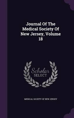 Journal of the Medical Society of New Jersey, Volume 18 (Hardcover): Medical Society of New Jersey