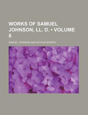 Works of Samuel Johnson, LL. D. (Volume 8) (Paperback): Samuel Johnson