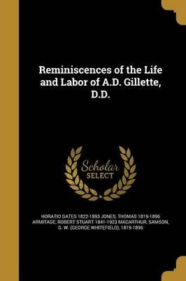Reminiscences of the Life and Labor of A.D. Gillette, D.D. (Paperback): Horatio Gates 1822-1893 Jones, Thomas 1819-1896...