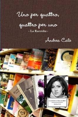 UNO Per Quattro, Quattro Per UNO - La Raccolta (Italian, Paperback): Andrea Calo'