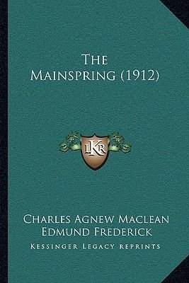 The Mainspring (1912) (Paperback): Charles Agnew MacLean