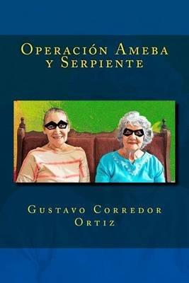 Operacion Ameba y Serpiente (Spanish, Paperback): Gustavo Corredor Ortiz