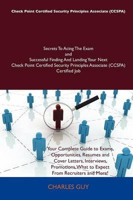 Check Point Certified Security Principles Associate (Ccspa) Secrets to Acing the Exam and Successful Finding and Landing Your...