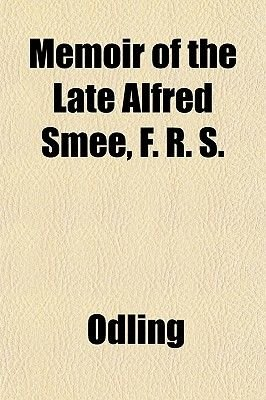 Memoir of the Late Alfred Smee, F. R. S. (Paperback): Odling