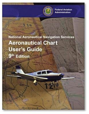 Aeronautical Chart User's Guide - National Aeronautical Navigation Services (Paperback, 9th Revised edition): Federal...