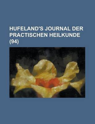 Hufeland's Journal Der Practischen Heilkunde (94) (English, German, Paperback): Us Government, Anonymous