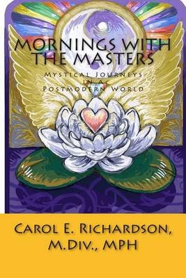 Mornings with the Masters - Mystical Journeys in a Postmodern World (Paperback): Rev Carol E. Richardson