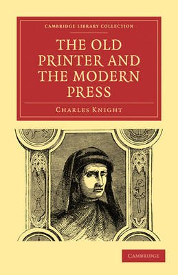 The Old Printer and the Modern Press (Paperback): Charles Knight
