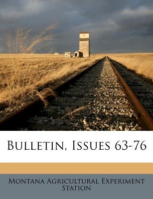 Bulletin, Issues 63-76 (Paperback): Montana Agricultural Experiment Station