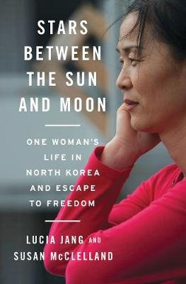 Stars Between the Sun and Moon - One Woman's Life in North Korea and Escape to Freedom (Hardcover): Lucia Jang, Susan...