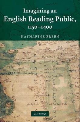 Imagining an English Reading Public 1150-1400 (Hardcover): Katharine Breen