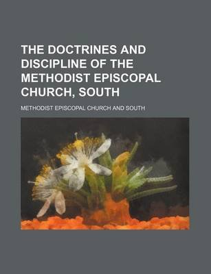 The Doctrines and Discipline of the Methodist Episcopal Church, South (Paperback): Methodist Episcopal Church.