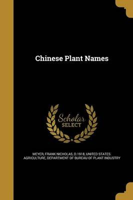 Chinese Plant Names (Paperback): Frank Nicholas D 1918 Meyer, Department O United States Agriculture