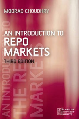 An Introduction to Repo Markets (Electronic book text, 3rd Revised edition): Moorad Choudhry