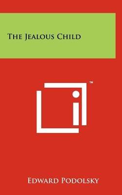 The Jealous Child (Hardcover): Edward Podolsky