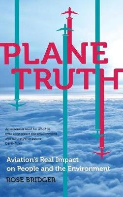 Plane Truth - Aviation's Real Impact on People and the Environment (Paperback): Rose Bridger
