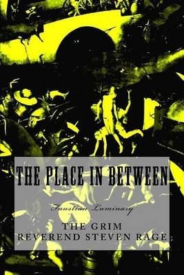 The Place in Between (Paperback): The Grim Reverend Steven Rage