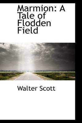 Marmion - A Tale of Flodden Field (Hardcover): Walter Scott