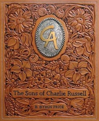 The Sons of Charlie Russell - Celebrating Fifty Years of the Cowboy Artists of America (Hardcover): B. Byron Price