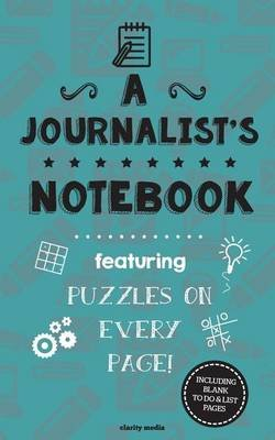 A Journalist's Notebook - Featuring 100 Puzzles (Paperback): Clarity Media