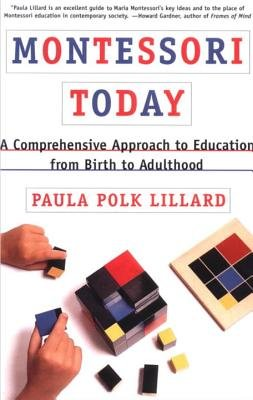 Montessori Today - A Comprehensive Approach to Education from Birth to Adulthood (Electronic book text): Paula Polk Lillard