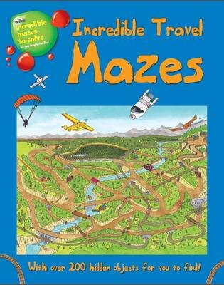Incredible Travel Mazes - With Over 200 Hidden Objects for You to Find! (Paperback):