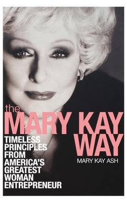 The Mary Kay Way: Timeless Principles from America's Greatest Woman Entrepreneur (Electronic book text): Mary Kay Ash