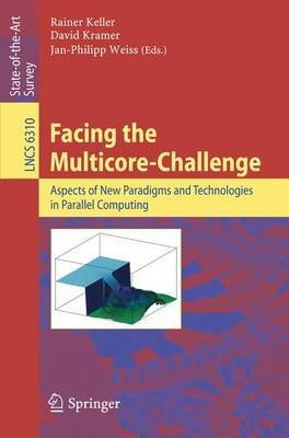 Facing the Multicore-Challenge - Aspects of New Paradigms and Technologies in Parallel Computing (Paperback, 2010 ed.): Rainer...