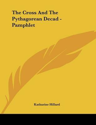 The Cross and the Pythagorean Decad - Pamphlet (Paperback): Katharine Hillard