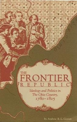 The Frontier Republic (Electronic book text): Andrew R. L Cayton