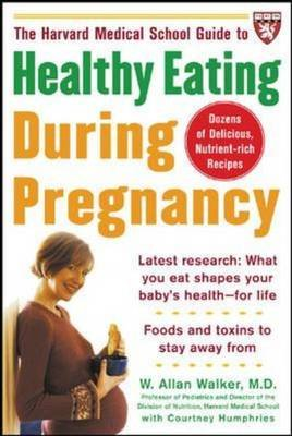 The Harvard Medical School Guide to Healthy Eating During Pregnancy (Paperback): W.A. Walker